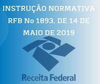 INSTRUÇÃO NORMATIVA RFB Nº 1893, DE 14 DE MAIO DE 2019
